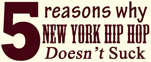5 Reasons Why New York Hip Hop Doesn't Suck [April, 2011 Edition]