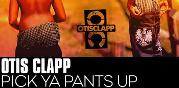 Otis Clapp - Pick Ya Pants Up
