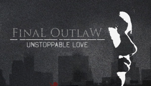FinaL OutlaW - Unstoppable Love