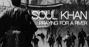 Soul Khan - Praying For a River