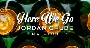 Jordan Chude, Fletch - Here We Go