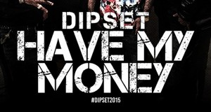 Dipset - Have My Money - Reunion / Mixtape